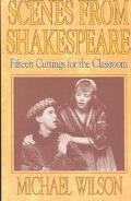 Scenes from Shakespeare Fifteen Cuttings for the Classroom