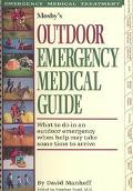Mosby's Outdoor Emergency Medical Guide What to Do in an Outdoor Emergency When Help May Tak...