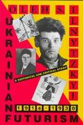 Ukrainian Futurism, 1914-1930 A Historical and Critical Study