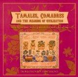 Tamales, Comadres, and the Meaning of Civilization