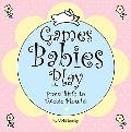 Games Babies Play From Birth to Twelve Months