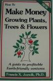 How to Make Money Growing Plants, Trees, and Flowers: A Guide to Profitable Earth Friendly V...
