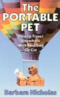 Portable Pet: How to Travel Anywhere with Your Dog or Cat