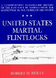United States Martial Flintlocks: Comprehensive Illustrated History of the Flintlock in Amer...