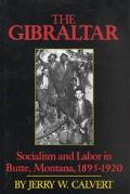 Gibraltar: Socialism and Labor in Butte, Montana, 1895-1920 - Jerry W. Calvert - Hardcover