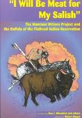 I Will Be Meat for My Salish The Buffalo and the Montana Writers Project Interviews on the F...