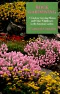 Rock Gardening: A Guide to Growing Alpines and Other Wildflowers in the American Garden