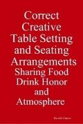 Correct Creative Table Setting and Seating Arrangements : Sharing Food Drink Honor and Atmos...
