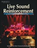 Live Sound Reinforcement A Comprehensive Guide to P.A. and Music Reinforcement Systems and T...