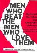 Men Who Beat the Men Who Love Them Battered Gay Men and Domestic Violence