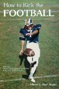 How to Kick the Football, Vol. 1 - Edward J. Storey - Paperback