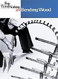 Fine Woodworking on Bending Wood 35 Articles