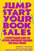 Jump Start Your Book Sales A Money-Making Guide for Authors, Independent Publishers and Smal...
