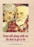 Grow Old Along With Me,best is Yet...