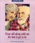 Grow Old Along With Me the Best Is Yet to Be The Best Is Yet to Be