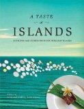 Taste of Islands, A: 60 Recipes and Stories from our World of Islands