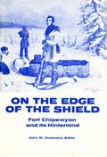 On the Edge of the Shield : Fort Chipewyan and Its Hinterland