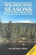 Wilderness Seasons Life and Adventure in Canada's North