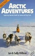Arctic Adventures Exploring Canada's North by Canoe and Dog Team