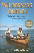 Wilderness Journey Reliving the Adventures of Canada's Voyageurs