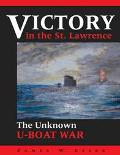 Victory in the St. Lawrence Canada's Unknown War