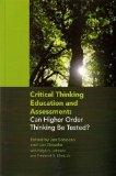 Critical Thinking Education and Assessment: Can Higher Order Thinking be Tested?