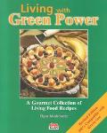 Living With Green Power A Gourmet Collection of Living Food Recipes