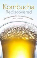 Kombucha Rediscovered : The Medicinal Benefits of an Ancient Healing Tea
