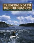 Canoeing North into the Unknown A Record River Travel - 1874-1974