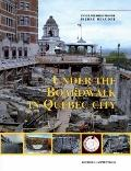 Under the Boardwalk in Quebec City Archaeology in the Courtyard and Gardens of the Chateau S...