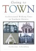 Going to Town Architectural Walking Tours in Southern Ontario