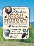 Jerry Baker's Herbal Pharmacy 1,347 Super Secrets for Growing and Using Herbal Remedies