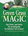 Jerry Bakers Green Grass Magic Tips, Tricks, and Tonics for Growing the Toe-Ticklinest Turf ...