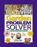Flower Garden Problem Solver 786 Fast Fixes for Your Favorite Flowers