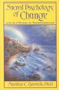 Sacred Psychology of Change Life As a Voyage of Transformation