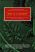 War Is a Racket The Anti-War Classic by America's Most Decorated General, Two Other Anti=Int...