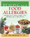 Dealing With Food Allergies A Practical Guide to Detecting Culprit Foods and Eating a Health...
