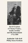 David Graham of Chester County, South Carolina and His Descendants 1772-1989