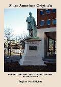 Sloan American Originals : Forbears of Benson Bennett Sloan, Jr. , William Milligan Sloan an...