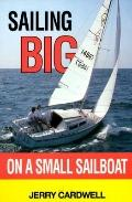 Sailing Big on a Small Sailboat - Jerry D. Cardwell - Paperback