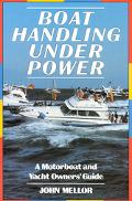 Boat Handling Under Power: A Motorboat and Yacht Owners' Guide - John Mellor