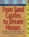 From Sand Castles to Dream Houses: A Planner for Building or Remodeling Your Home