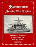 Hunneman's Amazing Fire Engines Paul Revere's Apprentice Changed Firefighting in Colonial Am...