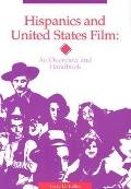 Hispanics and United States Film An Overview and Handbook