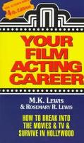 Your Film Acting Career How to Break into the Movies & TV & Survive in Hollywood