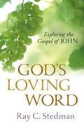 God's Loving Word: Exploring the Gospel of John - Ray C. Stedman - Paperback