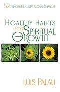 Healthy Habits for Spiritual Growth 52 Principles for Personal Change