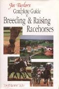 Joe Taylor's Complete Guide to Breeding and Raising Racehorses Advice from America's Master ...
