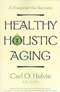Healthy Holistic Aging A Blueprint for Success