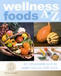 Wellness Foods A to Z An Indispensable Guide for Health-Conscious Food Lovers